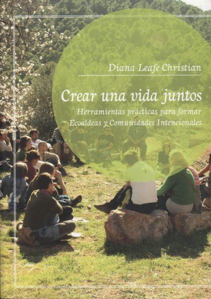 Portadada de Crear una vida juntos Herramientas prácticas para formar ecoaldeas y comunidades intencionales